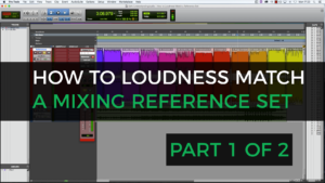 How to loudness match a mixing reference set (Part 1 of 2)