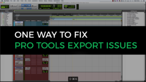 One way to fix Pro Tools export issues